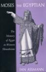 Moses the Egyptian : The Memory of Egypt in Western Monotheism - Book