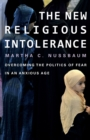 The New Religious Intolerance : Overcoming the Politics of Fear in an Anxious Age - Book