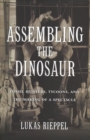 Assembling the Dinosaur : Fossil Hunters, Tycoons, and the Making of a Spectacle - Book