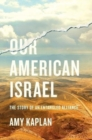 Our American Israel : The Story of an Entangled Alliance - Book