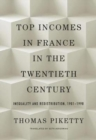 Top Incomes in France in the Twentieth Century : Inequality and Redistribution, 1901-1998 - Book