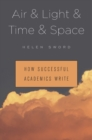 Air & Light & Time & Space : How Successful Academics Write - Book