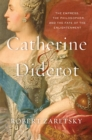 Catherine & Diderot : The Empress, the Philosopher, and the Fate of the Enlightenment - Book