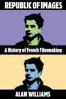 Republic of Images : A History of French Filmmaking - Book