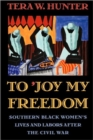 To 'Joy My Freedom : Southern Black Women's Lives and Labors After the Civil War - Book