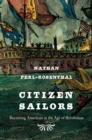 Citizen Sailors : Becoming American in the Age of Revolution - eBook
