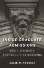 Inside Graduate Admissions : Merit, Diversity, and Faculty Gatekeeping - eBook