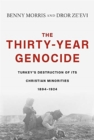 The Thirty-Year Genocide : Turkey's Destruction of Its Christian Minorities, 1894-1924 - Book