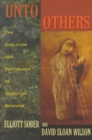 Unto Others : The Evolution and Psychology of Unselfish Behavior - Book