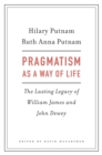 Pragmatism as a Way of Life : The Lasting Legacy of William James and John Dewey - Book