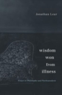 Wisdom Won from Illness : Essays in Philosophy and Psychoanalysis - Book