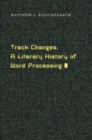 Track Changes : A Literary History of Word Processing - eBook