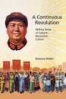 A Continuous Revolution : Making Sense of Cultural Revolution Culture - Book