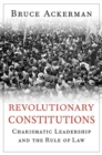 Revolutionary Constitutions : Charismatic Leadership and the Rule of Law - Book