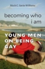 Becoming Who I am : Young Men on Being Gay - Book