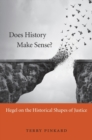 Does History Make Sense? : Hegel on the Historical Shapes of Justice - Book