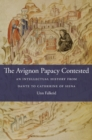 The Avignon Papacy Contested : An Intellectual History from Dante to Catherine of Siena - Book