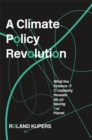 A Climate Policy Revolution : What the Science of Complexity Reveals about Saving Our Planet - Book