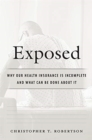 Exposed : Why Our Health Insurance Is Incomplete and What Can Be Done about It - Book