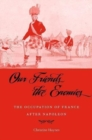 Our Friends the Enemies : The Occupation of France after Napoleon - Book