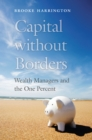 Capital without Borders : Wealth Managers and the One Percent - eBook