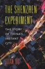 The Shenzhen Experiment : The Story of China's Instant City - Book