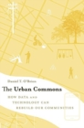 The Urban Commons : How Data and Technology Can Rebuild Our Communities - Book