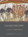 Carving Up the Globe : An Atlas of Diplomacy - Book