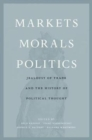 Markets, Morals, Politics : Jealousy of Trade and the History of Political Thought - Book