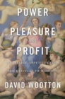 Power, Pleasure, and Profit : Insatiable Appetites from Machiavelli to Madison - Book