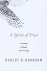 A Spirit of Trust : A Reading of Hegel's <i>Phenomenology</i> - Book