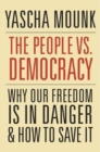 The People vs. Democracy : Why Our Freedom is in Danger and How to Save it - Book