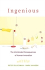 Ingenious : The Unintended Consequences of Human Innovation - Book