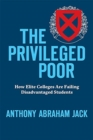 The Privileged Poor : How Elite Colleges Are Failing Disadvantaged Students - Book