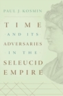 Time and Its Adversaries in the Seleucid Empire - Book