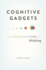 Cognitive Gadgets : The Cultural Evolution of Thinking - Book