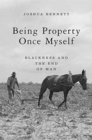 Being Property Once Myself : Blackness and the End of Man - Book