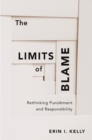 The Limits of Blame : Rethinking Punishment and Responsibility - Book