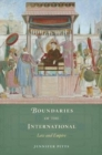 Boundaries of the International : Law and Empire - Book