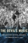 The Devil's Music : How Christians Inspired, Condemned, and Embraced Rock 'n' Roll - Book