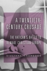 A Twentieth-Century Crusade : The Vatican's Battle to Remake Christian Europe - Book