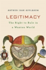 Legitimacy : The Right to Rule in a Wanton World - Book