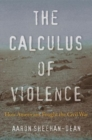 The Calculus of Violence : How Americans Fought the Civil War - Book