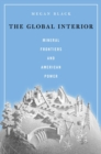 The Global Interior : Mineral Frontiers and American Power - Book