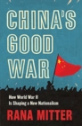 China's Good War : How World War II Is Shaping a New Nationalism - Book