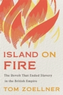Island on Fire : The Revolt That Ended Slavery in the British Empire - Book