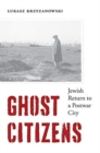 Ghost Citizens : Jewish Return to a Postwar City - Book