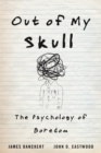 Out of My Skull : The Psychology of Boredom - Book