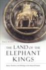 The Land of the Elephant Kings : Space, Territory, and Ideology in the Seleucid Empire - Book