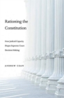 Rationing the Constitution : How Judicial Capacity Shapes Supreme Court Decision-Making - Book